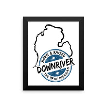Born & Raised Downriver With Michigan Framed poster (7 sizes)