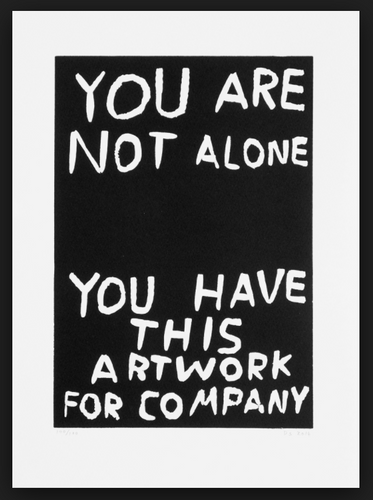 David Shrigley.  You are not alone you have this artwork for company