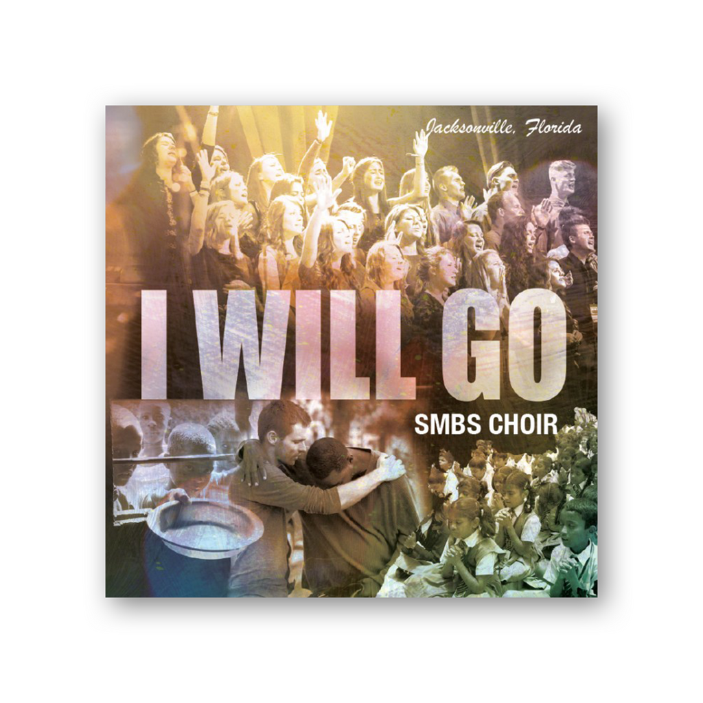 "SMBS Choir CD ""I Will Go"""