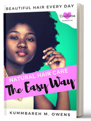 Natural Hair the Easy Way: Simplify the Complicated and Obtain Beautiful Hair Everyday