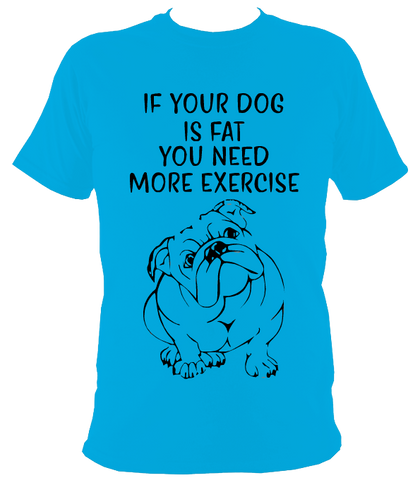 If your dog is fat T-Shirt