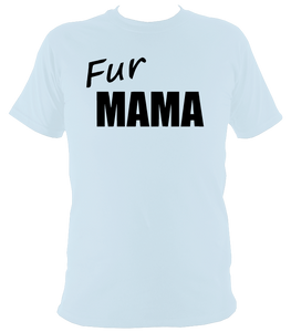 Fur Mama T-Shirt - The doglost doggy shop