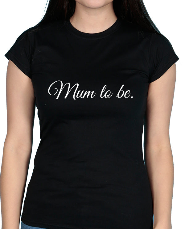 Mum To Be - Tshirt - The Print Cave