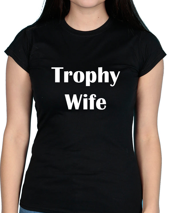 Trophy Wife - Tshirt - The Print Cave