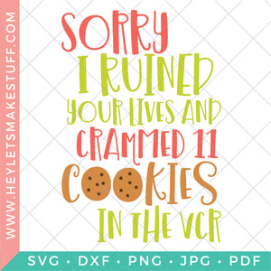 Sorry I Ruined Your Lives and Crammed 11 Cookies in the VCR