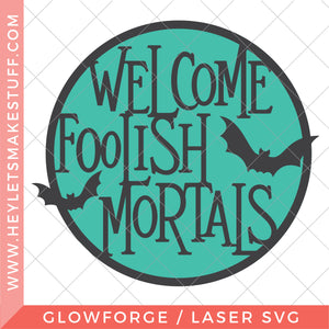 Welcome Foolish Mortals - Glowforge Laser