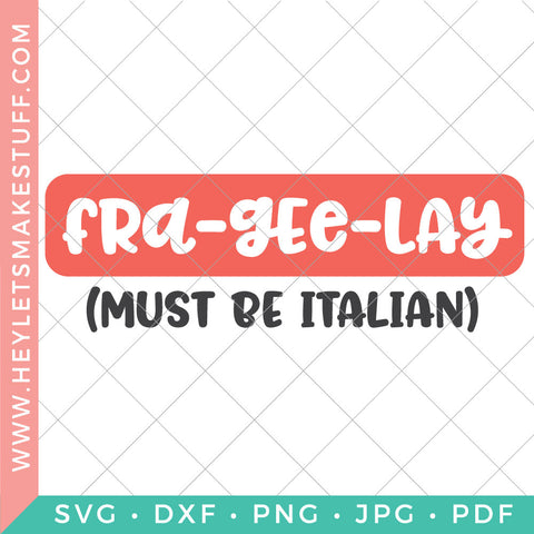 Fra-Gee-Lay (Must Be Italian)
