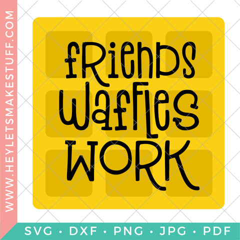 Friends, Waffles, Work