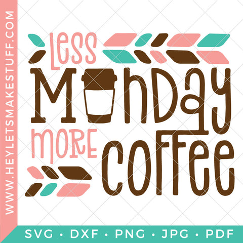 Less Monday More Coffee