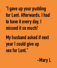 I gave up pudding for Lent, but I missed it so much