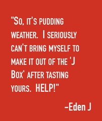 No more J Box pudding for me!