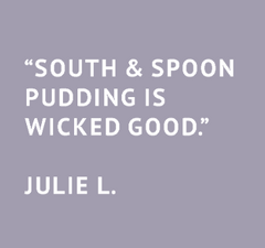 South and Spoon pudding is wicked good