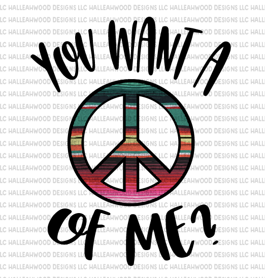 You want a Peace of me?