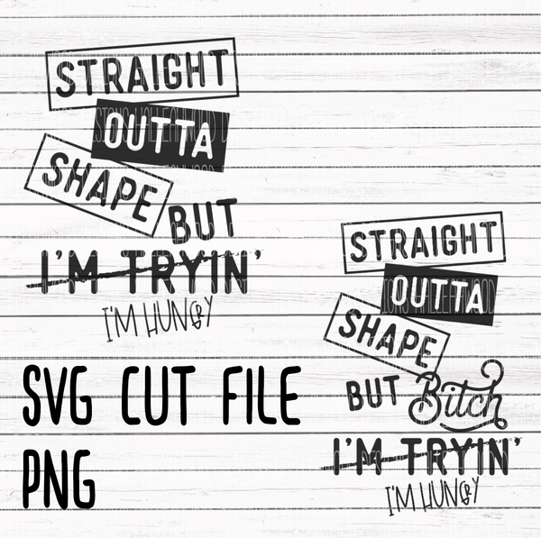Straight Outta Shape- Clean and Naughty Version- SVG and PNG