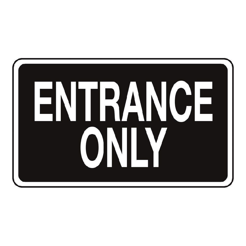ENTRANCE ONLY (BLACK) - SIGN <BR> 20 in. x 12 in.