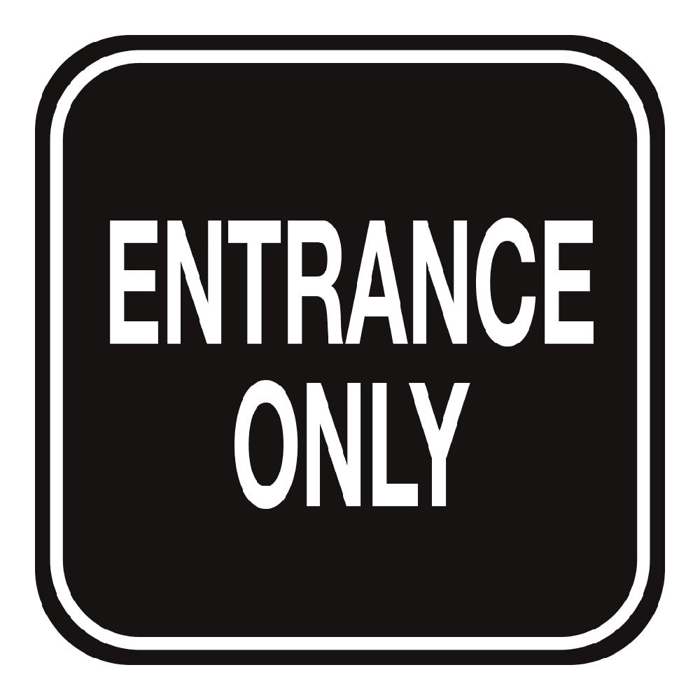 ENTRANCE ONLY (BLACK) - SIGN <BR> 10 in. x 10 in.