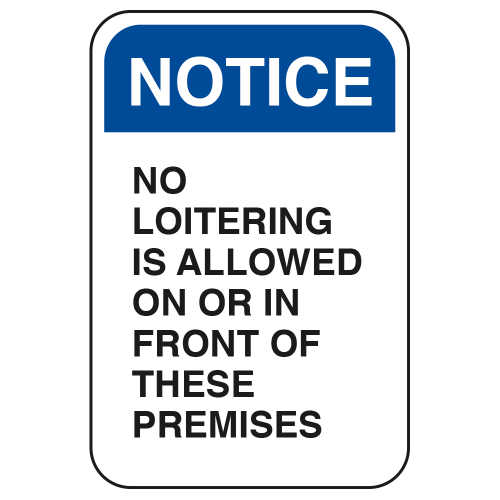 NOTICE NO LOITERING IN FRONT OF PREMISE - SIGN <BR> 12 in. x 18 in.