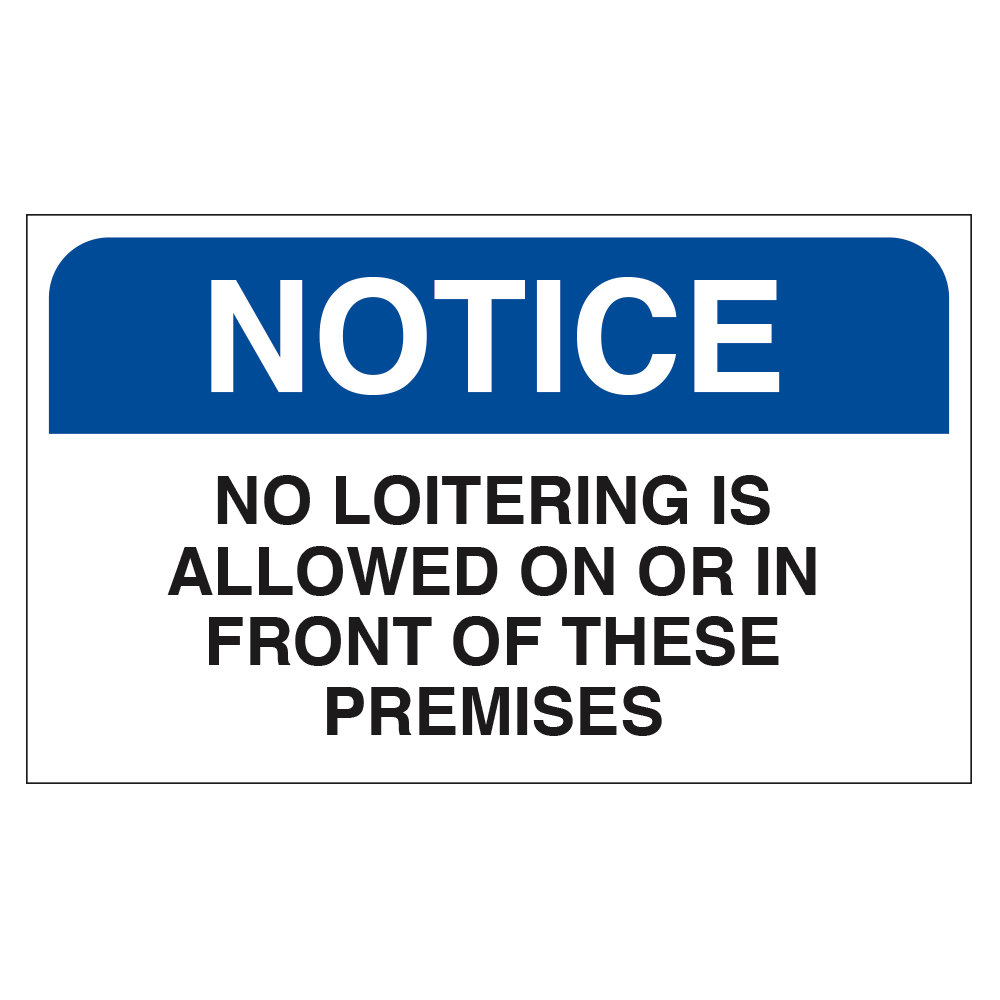 NOTICE NO LOITERING IN FRONT OF PREMISE - SIGN <BR> 20 in. x 12 in.