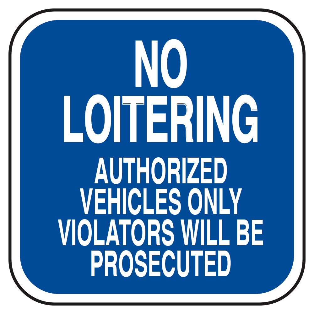 NO LOITERING VIOLATORS WILL BE PROSECUTED (BLUE) - SIGN <BR> 10 in. x 10 in.
