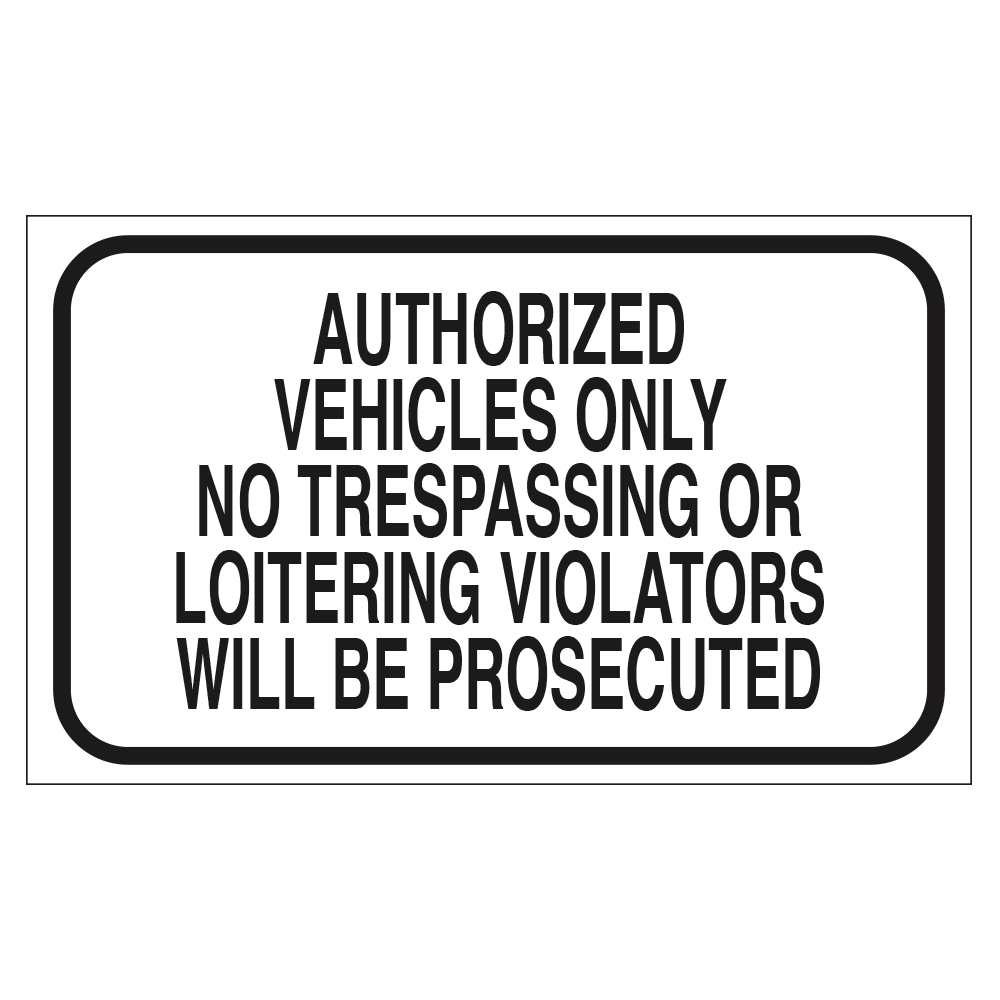 AUTHORIZED VEHICLES ONLY, NO TRESPASSING OR LOITERING - SIGN <BR> 20 in. x 12 in.