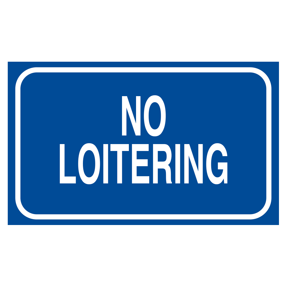 NO LOITERING (BLUE) - SIGN <BR> 20 in. x 12 in.