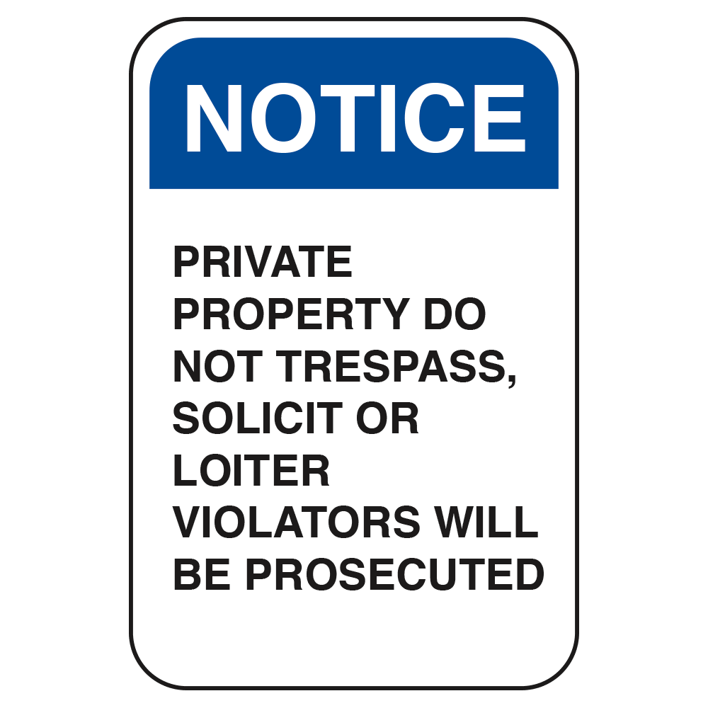 NOTICE PRIVATE PROPERTY, NO TRESPASS, NO SOLICIT OR LOITER - SIGN <BR> 12 in. x 18 in.