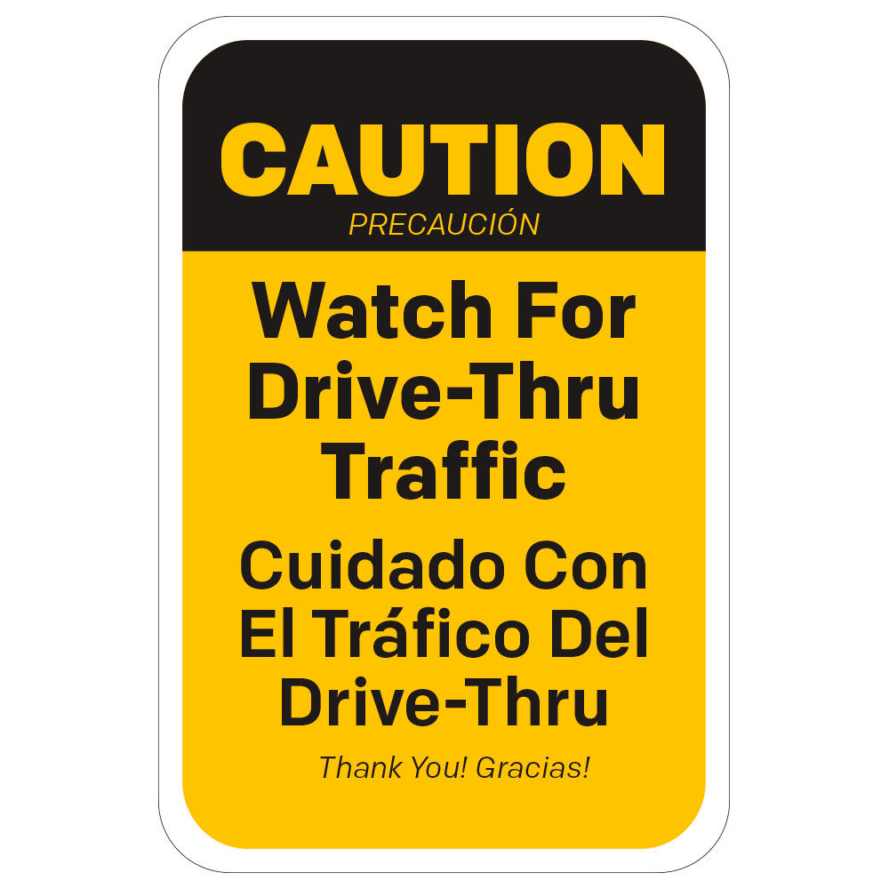 CAUTION WATCH FOR DRIVE-THRU TRAFFIC (BILINGUAL) - SIGN <BR> 12 in. x 18 in.