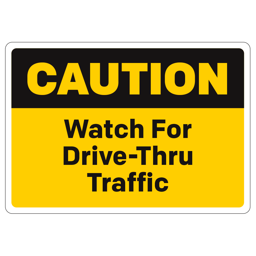 CAUTION WATCH FOR DRIVE THRU TRAFFIC - DECAL <BR> 10 in. x 7 in.