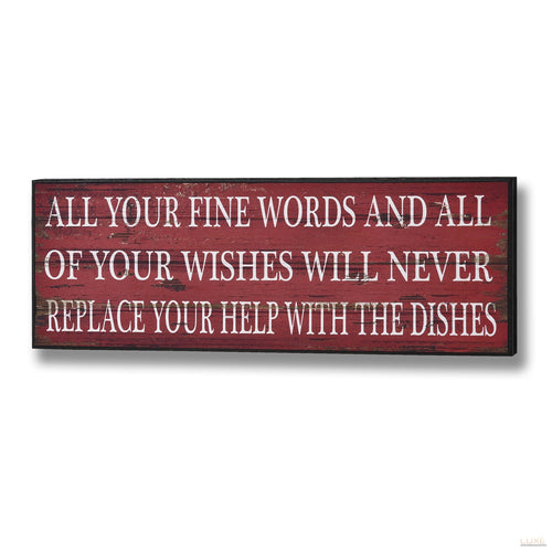 All Your Fine Words and All of Your Wishes... Plaque - RED