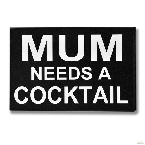 Mum Needs a Cocktail Plaque