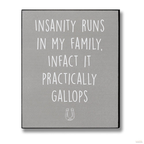 Insanity Runs In My Family Plaque