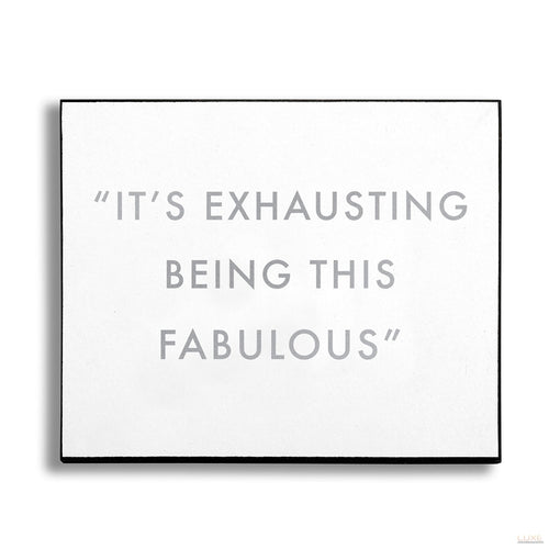 Exhausting Being Fabulous Silver Foil Plaque - LUXE Home Interiors