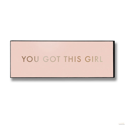 You Got This Girl Gold Foil Plaque - LUXE Home Interiors