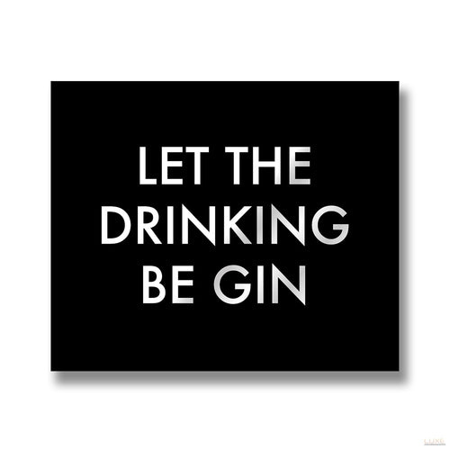 Let The Drinking Be Gin Metalic Detail Plaque - LUXE Home Interiors