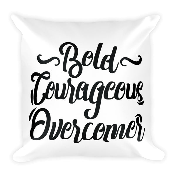 """Bold, Courageous"" Square Pillow"