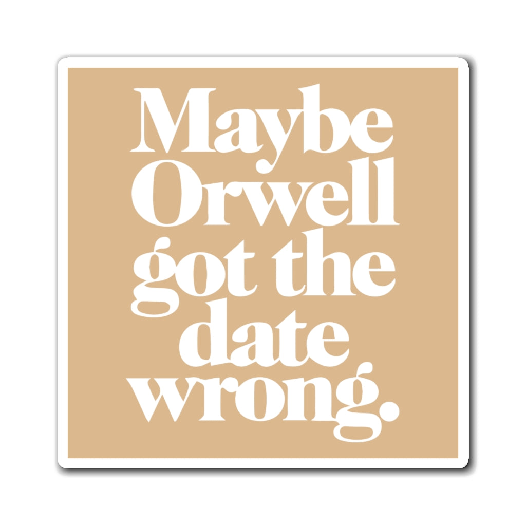 Maybe Orwell Got the Date Wrong Magnet
