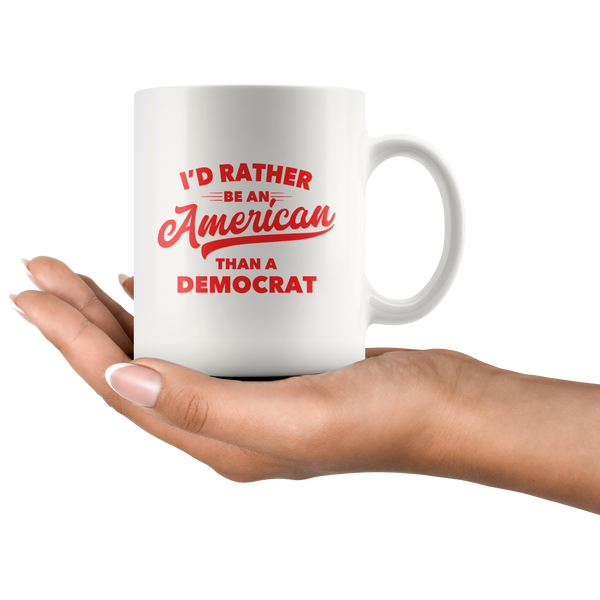 I'd Rather Be An American Than a Democrat Mug