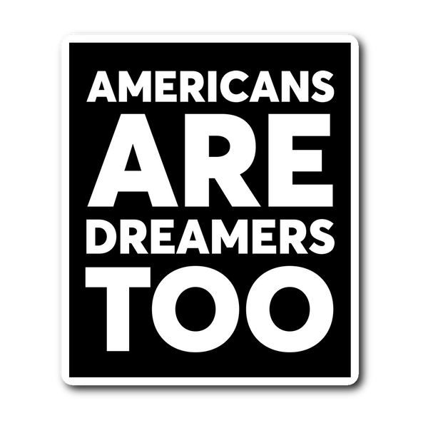 Americans Are Dreamers Too Sticker