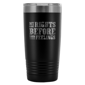 My Rights Come Before Your Feelings Tumbler - THE MAGA SHOP