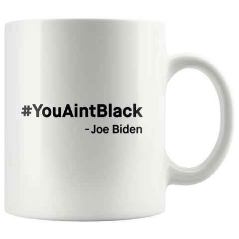 """You Ain't Black"" - Joe Biden Mug"