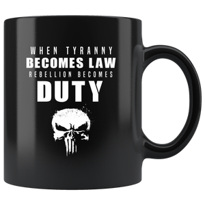 When Tyranny Becomes Law, Rebellion Becomes Duty Mug