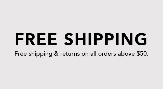 Free Ground Shipping & Free Returns on all orders above $50!