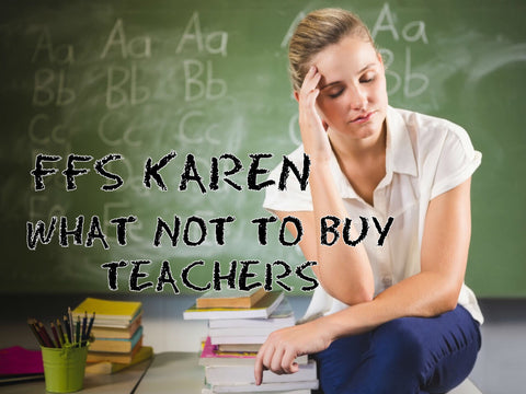 What not to buy teachers
