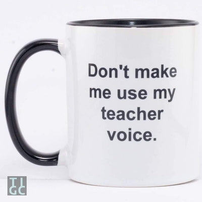 Don't make me use my teacher voice TIGC The Inappropriate Gift Co