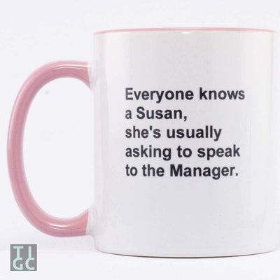 Everyone knows a Susan, she's usually asking to speak to the Manager. TIGC The Inappropriate Gift Co