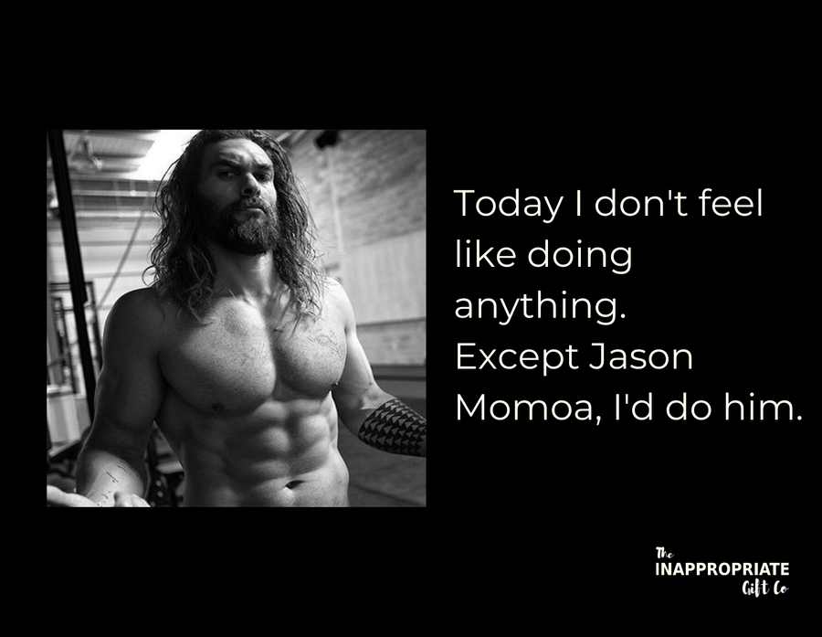 Except Jason Momoa TIGC The Inappropriate Gift Co