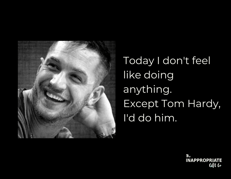 Except Tom Hardy TIGC The Inappropriate Gift Co