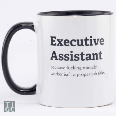 Executive Assistant because fucking miracle worker isn't a proper job title TIGC The Inappropriate Gift Co