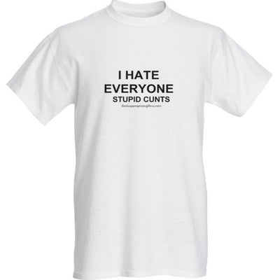 I Hate Everyone - Stupid Cunts Tshirt TIGC The Inappropriate Gift Co