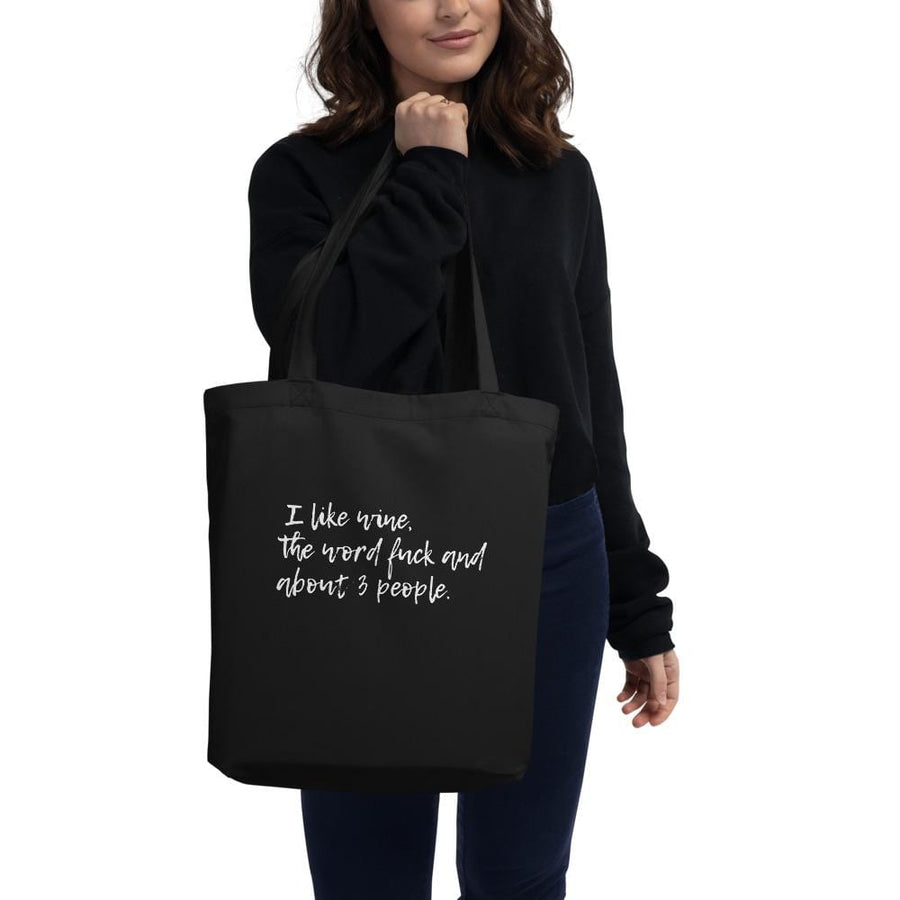 I like Wine, the word f*ck and about 3 people Eco Tote Bag